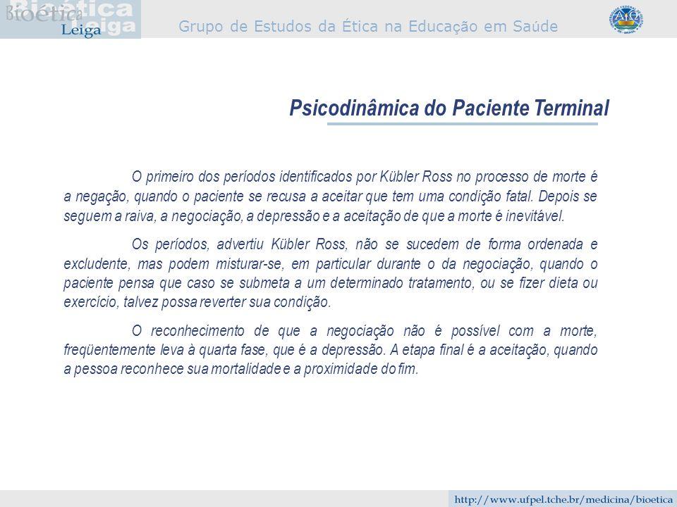 Grupo de Estudos da É tica na Educa çã o em Sa ú de Psicodinâmica do Paciente Terminal O primeiro dos períodos identificados por Kübler Ross no proces
