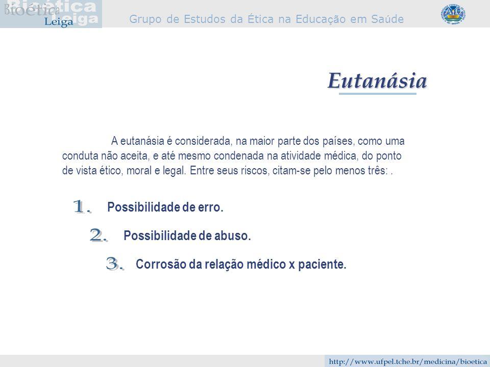 Grupo de Estudos da É tica na Educa çã o em Sa ú de Eutanásia A eutanásia é considerada, na maior parte dos países, como uma conduta não aceita, e até