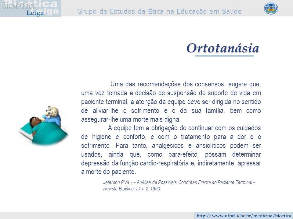 Grupo de Estudos da É tica na Educa çã o em Sa ú de Ortotanásia Uma das recomendações dos consensos sugere que, uma vez tomada a decisão de suspensão