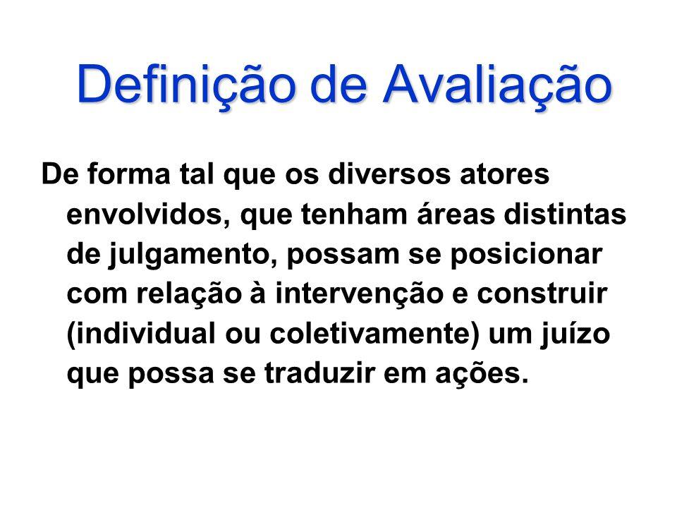 Definição de Avaliação De forma tal que os diversos atores envolvidos, que tenham áreas distintas de julgamento, possam se posicionar com relação à in