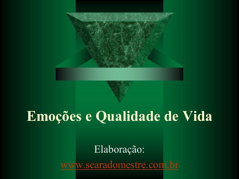 Emoções e Qualidade de Vida Elaboração: www.searadomestre.com.br