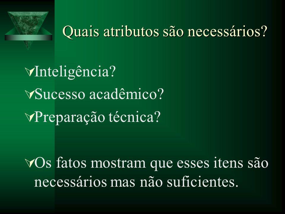Quais atributos são necessários? Inteligência? Sucesso acadêmico? Preparação técnica? Os fatos mostram que esses itens são necessários mas não suficie