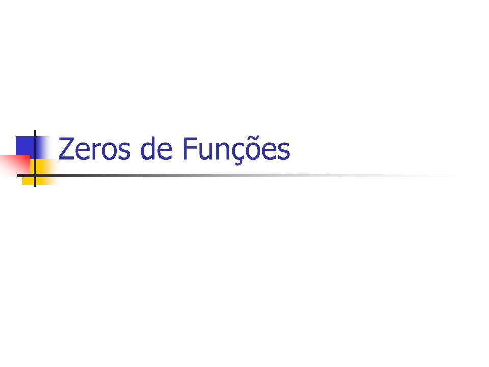 Métodos Iterativos - Zeros I.Método da Bissecção OK II.