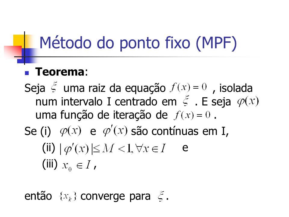 Teorema: Seja uma raiz da equação, isolada num intervalo I centrado em. E seja uma função de iteração de. Se (i) e são contínuas em I, (ii) e (iii), e