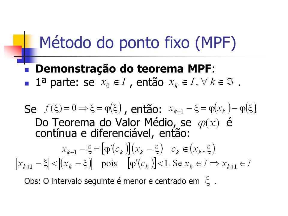 Método do ponto fixo (MPF) Demonstração do teorema MPF: 1ª parte: se, então. Se, então:. Do Teorema do Valor Médio, se é contínua e diferenciável, ent
