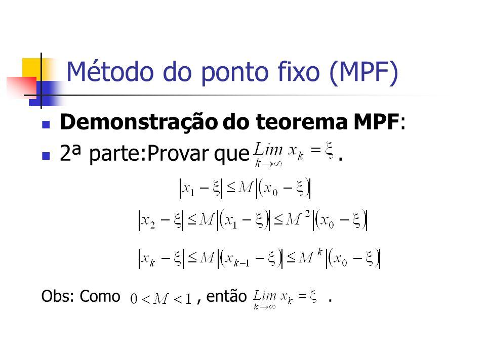 Método do ponto fixo (MPF) Demonstração do teorema MPF: 2ª parte:Provar que. Obs: Como, então.