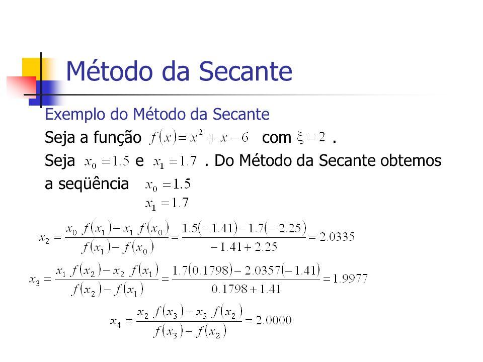 Método da Secante Exemplo do Método da Secante Seja a função com. Seja e. Do Método da Secante obtemos a seqüência