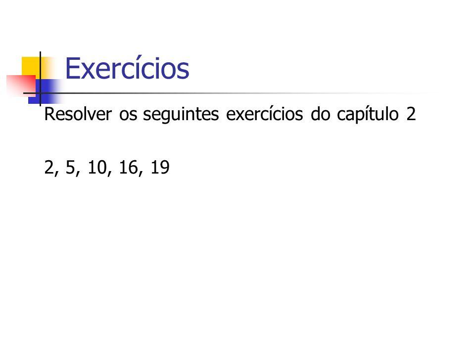 Exercícios Resolver os seguintes exercícios do capítulo 2 2, 5, 10, 16, 19