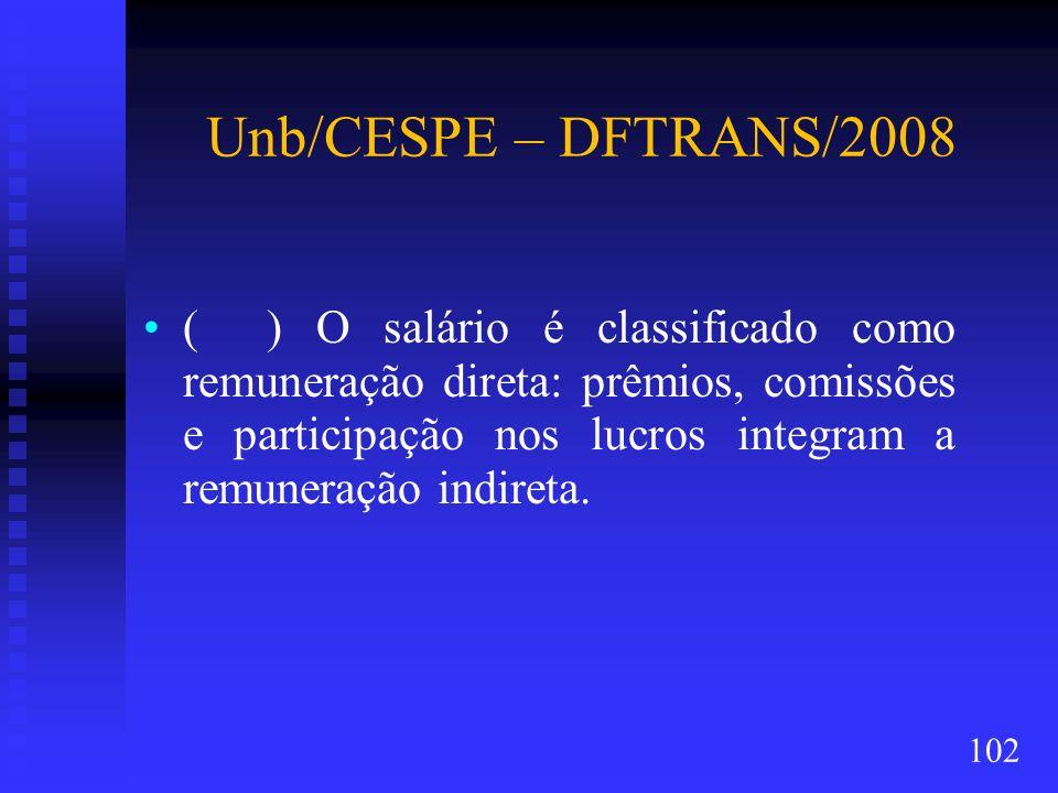Unb/CESPE – DFTRANS/2008 ( ) O salário é classificado como remuneração direta: prêmios, comissões e participação nos lucros integram a remuneração ind