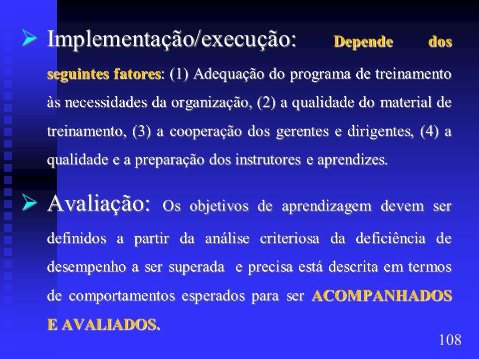 Implementação/execução: Depende dos seguintes fatores: (1) Adequação do programa de treinamento às necessidades da organização, (2) a qualidade do mat