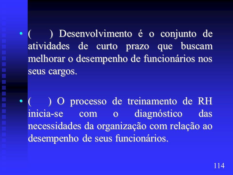 ( ) Desenvolvimento é o conjunto de atividades de curto prazo que buscam melhorar o desempenho de funcionários nos seus cargos.( ) Desenvolvimento é o
