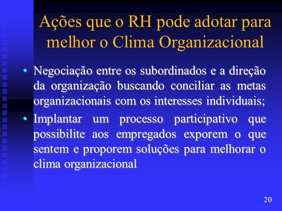 Ações que o RH pode adotar para melhor o Clima Organizacional Negociação entre os subordinados e a direção da organização buscando conciliar as metas