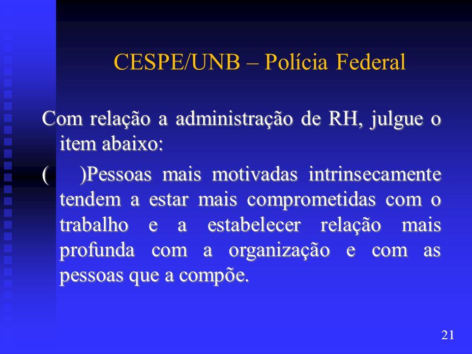 CESPE/UNB – Polícia Federal Com relação a administração de RH, julgue o item abaixo: ( )Pessoas mais motivadas intrinsecamente tendem a estar mais com