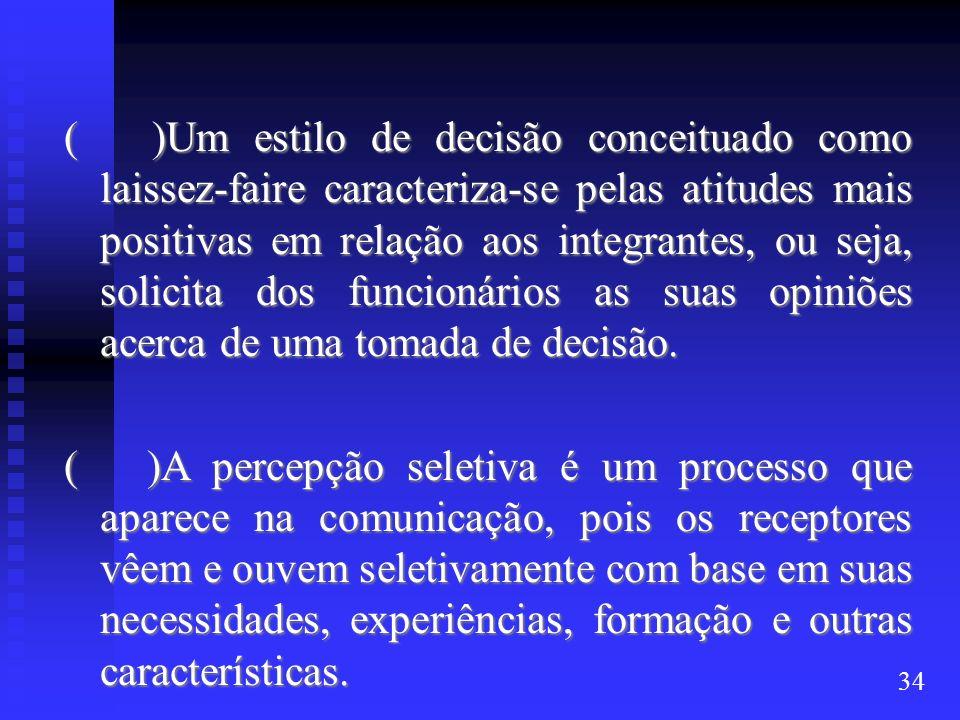 ( )Um estilo de decisão conceituado como laissez-faire caracteriza-se pelas atitudes mais positivas em relação aos integrantes, ou seja, solicita dos