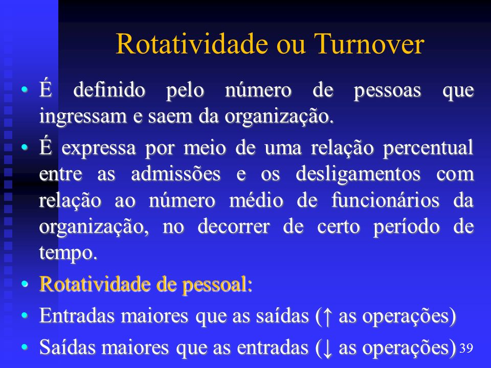 Rotatividade ou Turnover É definido pelo número de pessoas que ingressam e saem da organização.É definido pelo número de pessoas que ingressam e saem