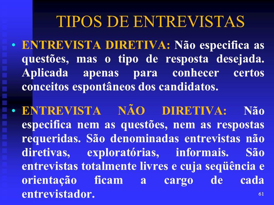 TIPOS DE ENTREVISTAS ENTREVISTA DIRETIVA: Não especifica as questões, mas o tipo de resposta desejada. Aplicada apenas para conhecer certos conceitos
