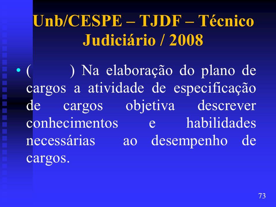 Unb/CESPE – TJDF – Técnico Judiciário / 2008 ( ) Na elaboração do plano de cargos a atividade de especificação de cargos objetiva descrever conhecimen