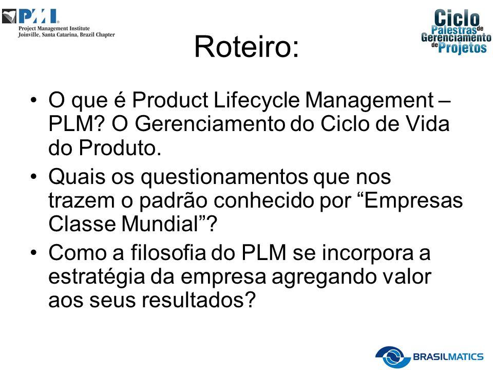 Roteiro: O que é Product Lifecycle Management – PLM? O Gerenciamento do Ciclo de Vida do Produto. Quais os questionamentos que nos trazem o padrão con