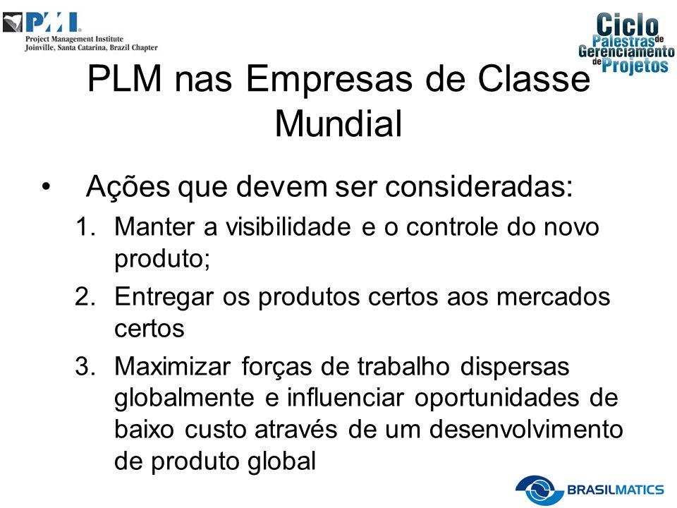 PLM nas Empresas de Classe Mundial Ações que devem ser consideradas: 1.Manter a visibilidade e o controle do novo produto; 2.Entregar os produtos cert