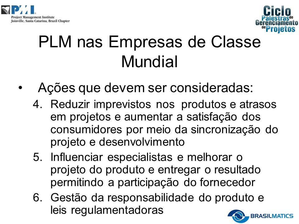 PLM nas Empresas de Classe Mundial Ações que devem ser consideradas: 4.Reduzir imprevistos nos produtos e atrasos em projetos e aumentar a satisfação