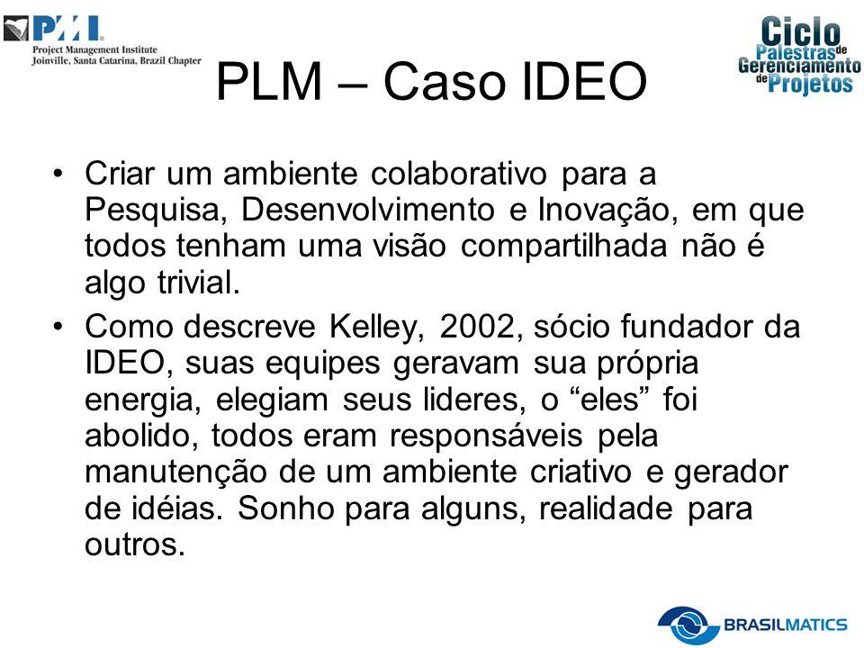 PLM – Caso IDEO Criar um ambiente colaborativo para a Pesquisa, Desenvolvimento e Inovação, em que todos tenham uma visão compartilhada não é algo tri