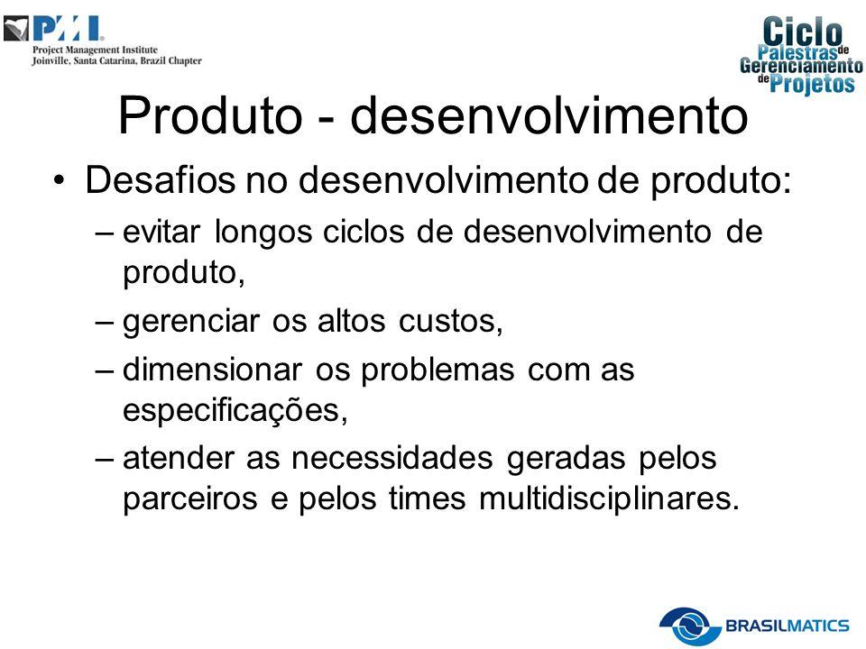 Produto - desenvolvimento Desafios no desenvolvimento de produto: –evitar longos ciclos de desenvolvimento de produto, –gerenciar os altos custos, –di