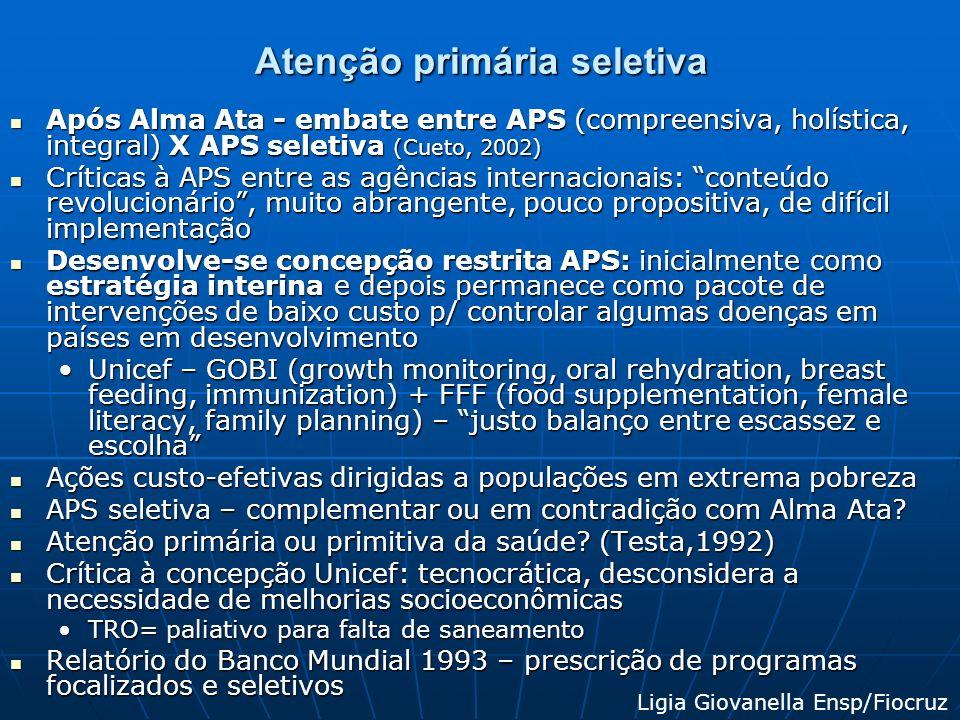 Atenção primária seletiva Após Alma Ata - embate entre APS (compreensiva, holística, integral) X APS seletiva (Cueto, 2002) Após Alma Ata - embate ent