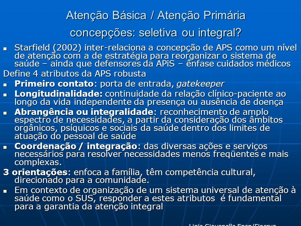 Atenção Básica / Atenção Primária concepções: seletiva ou integral? Starfield (2002) inter-relaciona a concepção de APS como um nível de atenção com a