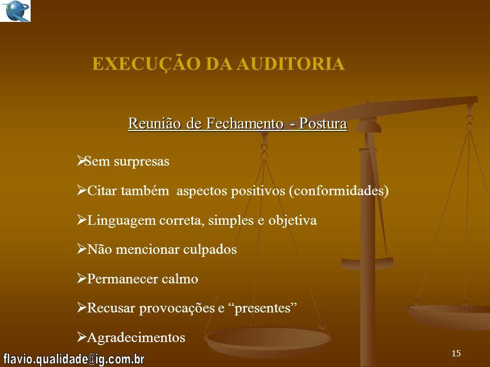 14 EXECUÇÃO DA AUDITORIA Reunião de Fechamento - Objetivo Entendimento Aceitação das observações Conscientização do auditado *Desenvolvimento da Quali