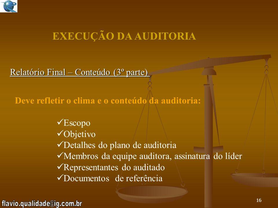 15 EXECUÇÃO DA AUDITORIA Reunião de Fechamento - Postura S em surpresas C itar também aspectos positivos (conformidades) L inguagem correta, simples e