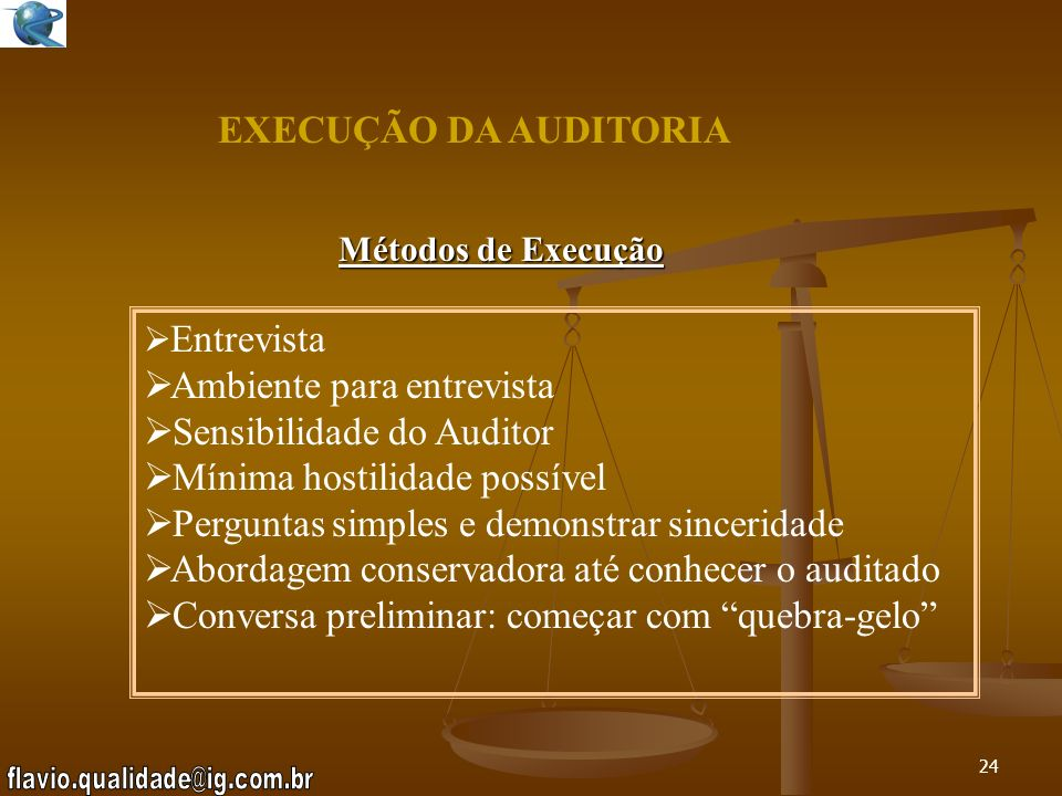23 EXECUÇÃO DA AUDITORIA WHAT ? WHEN ? WHERE ? WHO ? WHY? HOW ? O QUE? QUANDO ? ONDE ? QUEM ? POR QUÊ ? COMO ? SHOWE-MEMOSTRE-ME Técnicas de Questiona