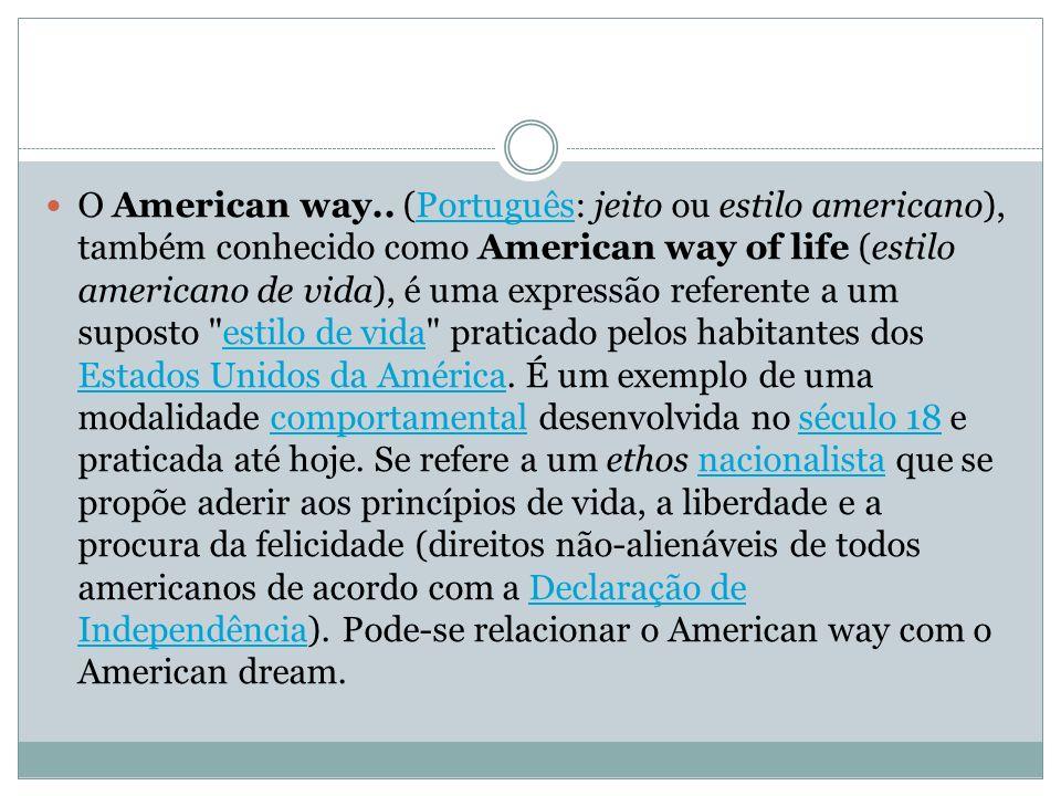 O American way.. (Português: jeito ou estilo americano), também conhecido como American way of life (estilo americano de vida), é uma expressão refere