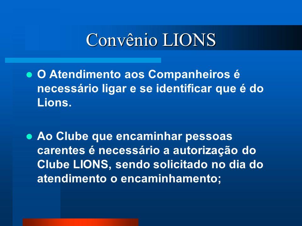 Convênio LIONS O Atendimento aos Companheiros é necessário ligar e se identificar que é do Lions. Ao Clube que encaminhar pessoas carentes é necessári