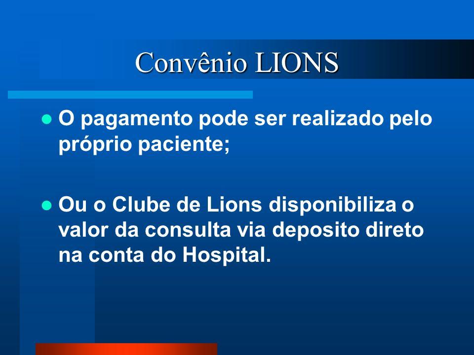Convênio LIONS O pagamento pode ser realizado pelo próprio paciente; Ou o Clube de Lions disponibiliza o valor da consulta via deposito direto na cont