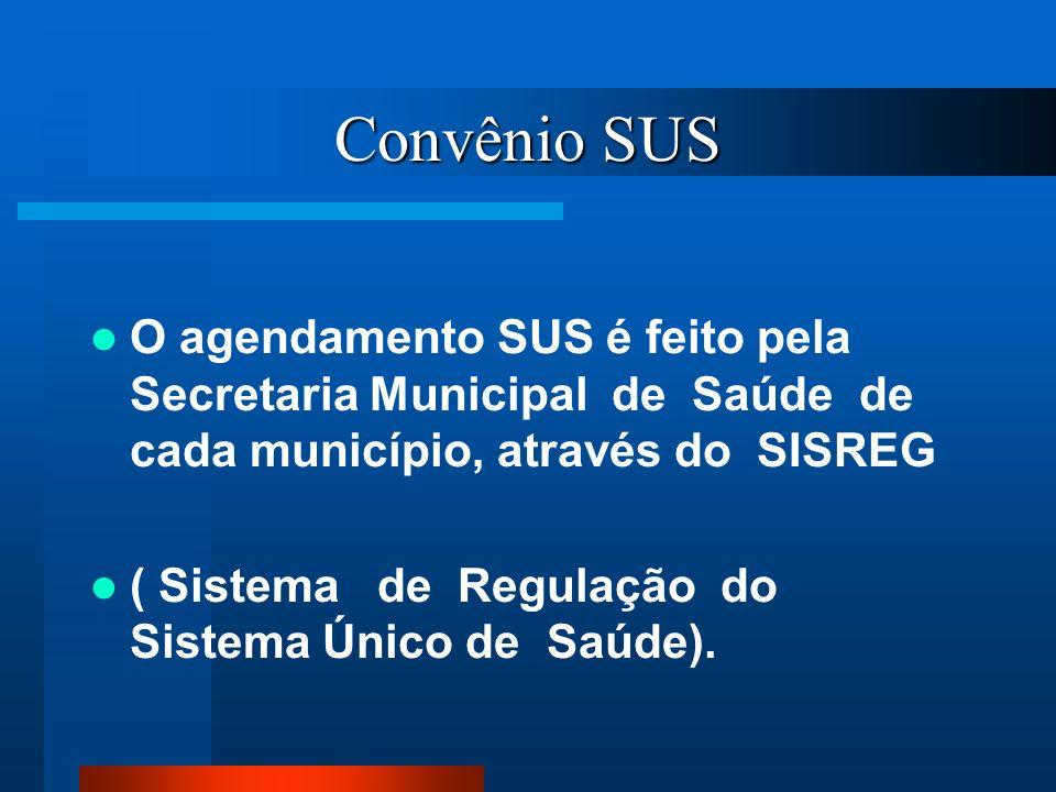 Convênio SUS O agendamento SUS é feito pela Secretaria Municipal de Saúde de cada município, através do SISREG ( Sistema de Regulação do Sistema Único