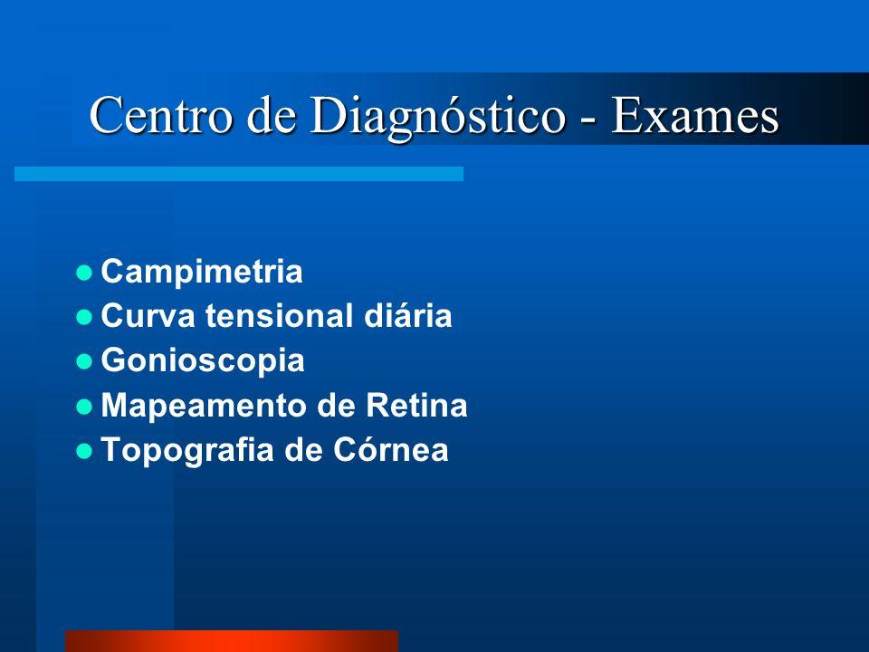 Centro de Diagnóstico - Exames Campimetria Curva tensional diária Gonioscopia Mapeamento de Retina Topografia de Córnea