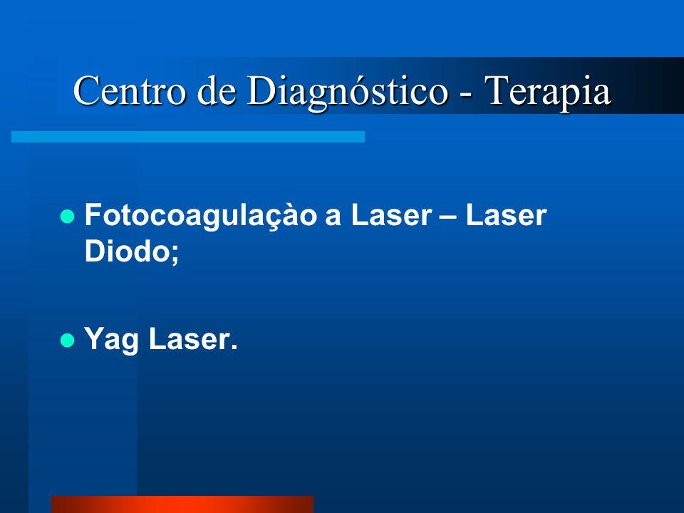 Centro de Diagnóstico - Terapia Fotocoagulaçào a Laser – Laser Diodo; Yag Laser.