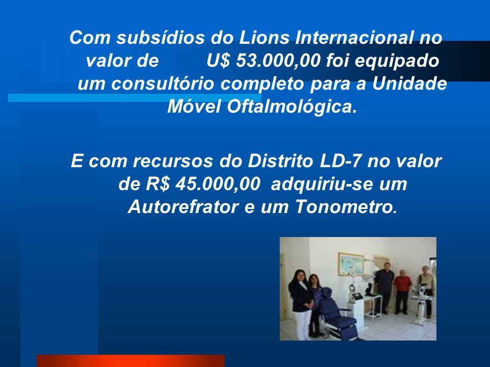 Com subsídios do Lions Internacional no valor de U$ 53.000,00 foi equipado um consultório completo para a Unidade Móvel Oftalmológica. E com recursos