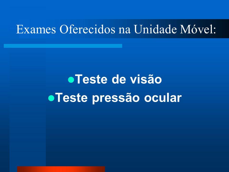 Teste de visão Teste pressão ocular Exames Oferecidos na Unidade Móvel: