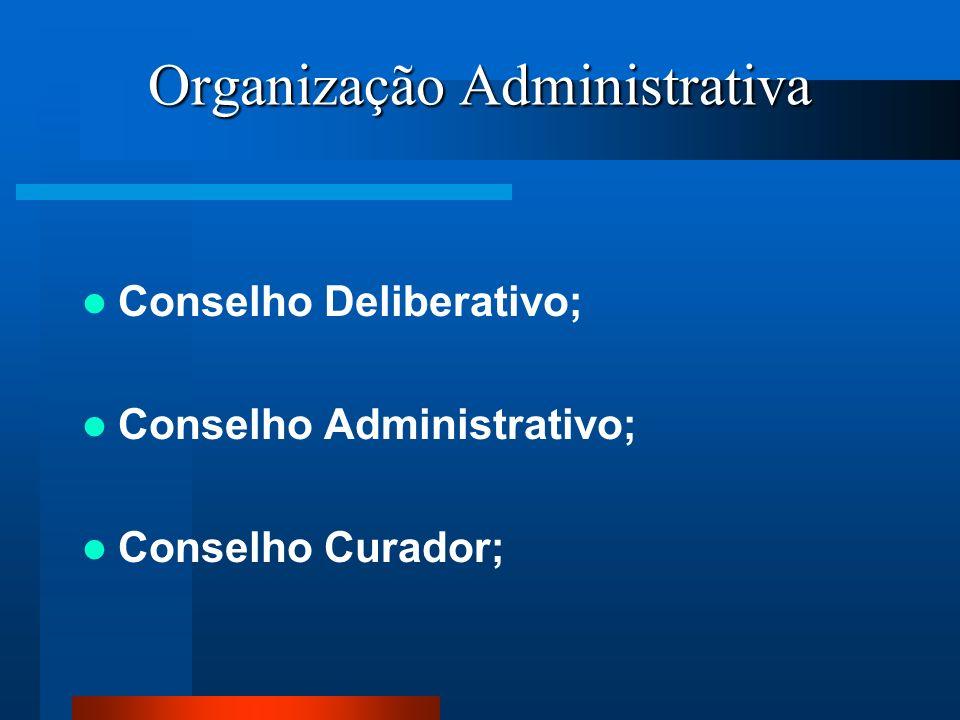 Organização Administrativa Conselho Deliberativo; Conselho Administrativo; Conselho Curador;