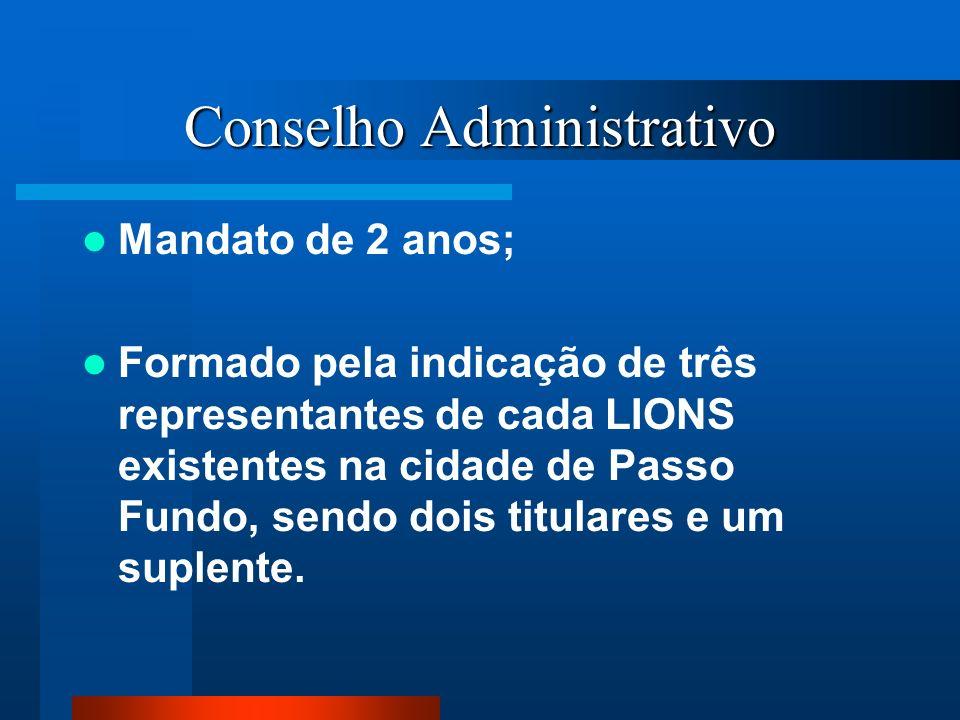Conselho Administrativo Mandato de 2 anos; Formado pela indicação de três representantes de cada LIONS existentes na cidade de Passo Fundo, sendo dois