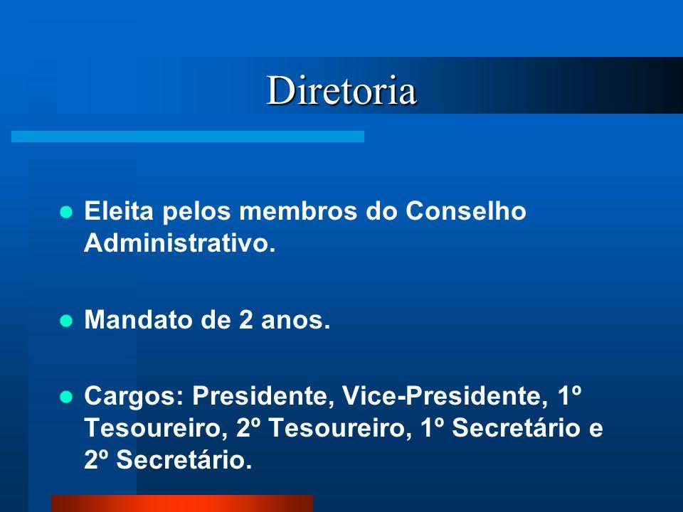 Diretoria Eleita pelos membros do Conselho Administrativo. Mandato de 2 anos. Cargos: Presidente, Vice-Presidente, 1º Tesoureiro, 2º Tesoureiro, 1º Se