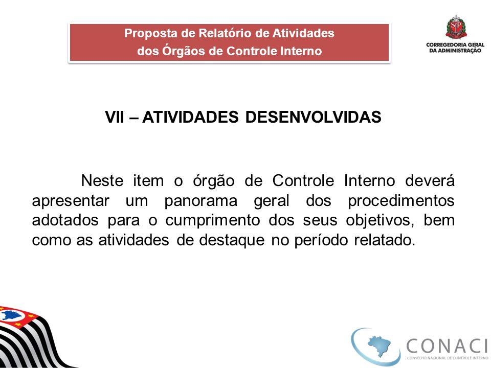 VII – ATIVIDADES DESENVOLVIDAS Neste item o órgão de Controle Interno deverá apresentar um panorama geral dos procedimentos adotados para o cumpriment