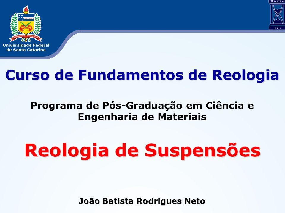 Curso de Fundamentos de Reologia Programa de Pós-Graduação em Ciência e Engenharia de Materiais Reologia de Suspensões João Batista Rodrigues Neto
