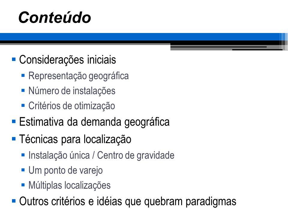 Localização das instalações Considerações para a seleção da localização Acesso Visibilidade Expansão Ambiente Governo Mão-de-obra