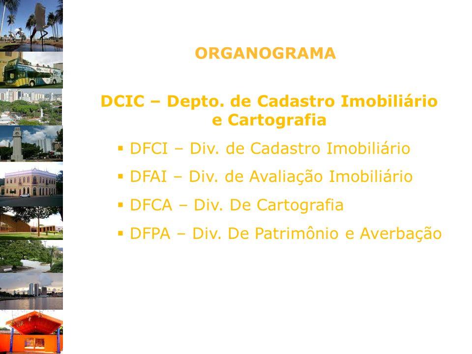 DCIC – Depto. de Cadastro Imobiliário e Cartografia DFCI – Div. de Cadastro Imobiliário DFAI – Div. de Avaliação Imobiliário DFCA – Div. De Cartografi