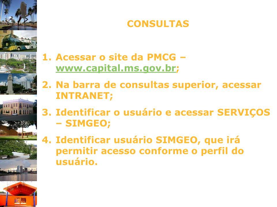CONSULTAS 1.Acessar o site da PMCG – www.capital.ms.gov.br; www.capital.ms.gov.br 2.Na barra de consultas superior, acessar INTRANET; 3.Identificar o