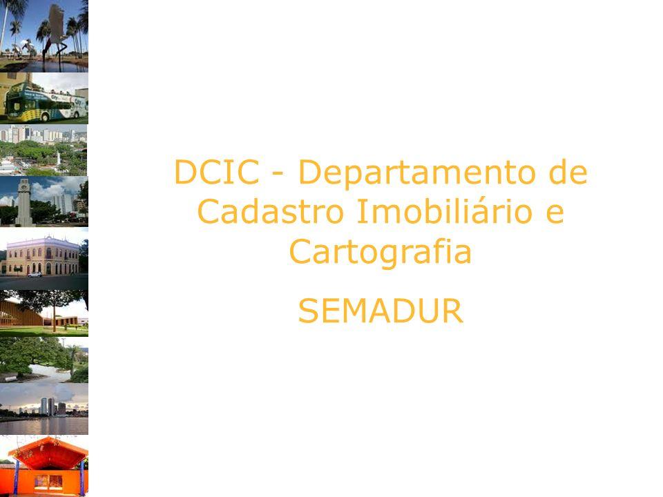 DCIC - Departamento de Cadastro Imobiliário e Cartografia SEMADUR