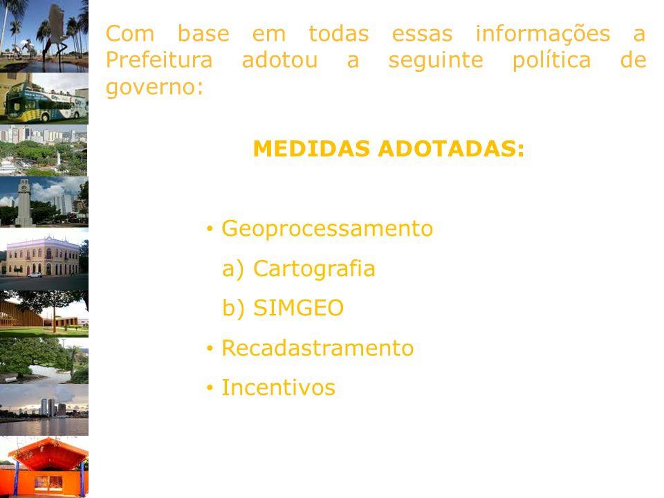 Com base em todas essas informações a Prefeitura adotou a seguinte política de governo: MEDIDAS ADOTADAS: Geoprocessamento a) Cartografia b) SIMGEO Re