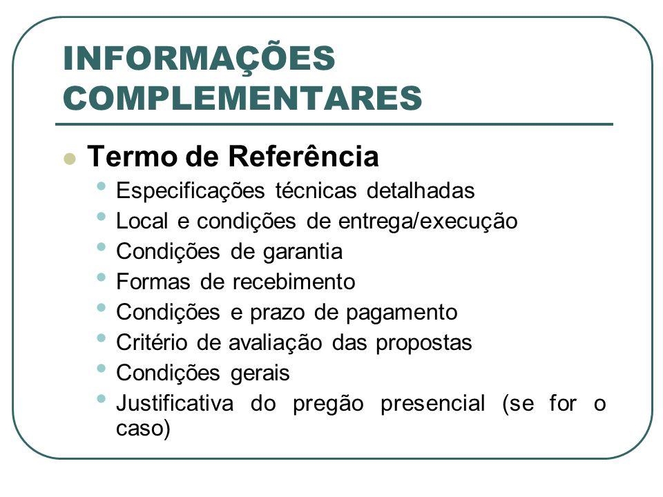 INFORMAÇÕES COMPLEMENTARES Termo de Referência Disponibilidade orçamentária Quantidades Marcas de referência (se for o caso) Informações sobre a padronização (se for o caso) Prazo de validade do registro de preços (se for o caso) Forma de apresentação de amostras (se for o caso)